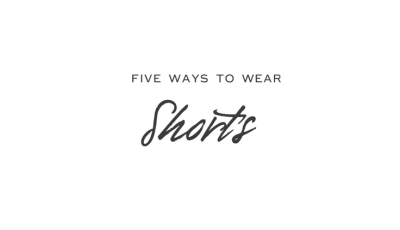 FEATURE VIDEO: MR PORTER Five Ways To Wear Shorts